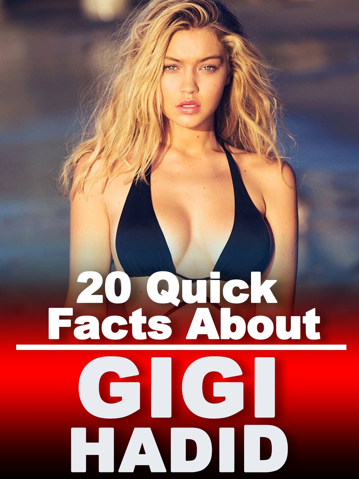 20 Quick Facts About Gigi Hadid