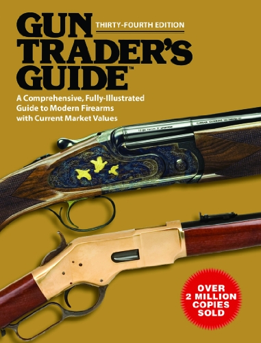Gun Trader's Guide: A Comprehensive, Fully-Illustrated Guide to Modern Firearms with Current Market Values (Thirty-Fourth Edition)