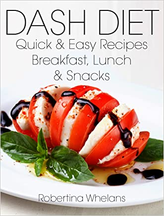 DASH Diet Quick and Easy Recipes for Breakfast, Lunch & Snacks: For Low Salt, Low Cholesterol, Weight Loss, and Diabetes Diets (DASH Diet Cookbook Book 2)