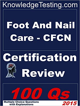 Foot and Nail Care - CFCN Certification Review (Certification Review in Foot and Nail Care Book 1)
