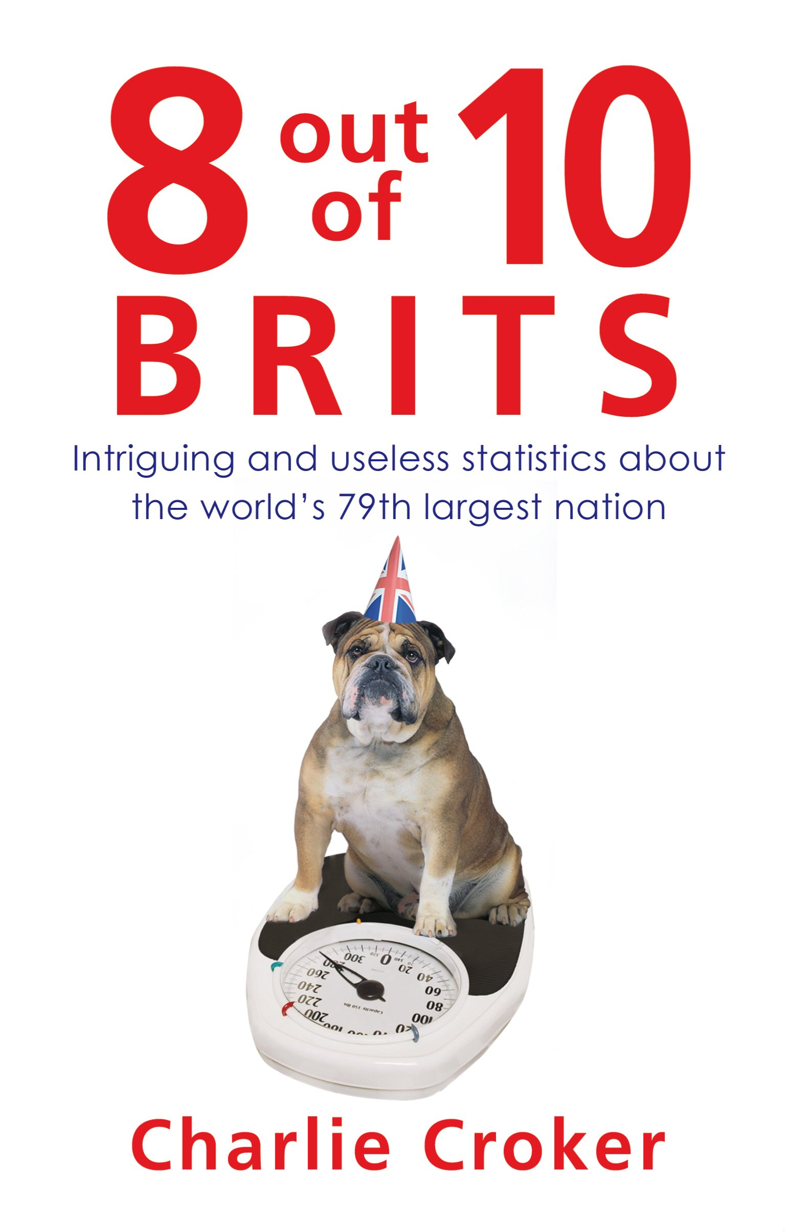 Buy 8 Out Of 10 Brits: Intriguing And Useless Statistics About The World's  79th Largest Nation Book Online At Low Prices In India  8 Out Of 10 Brits:
