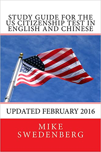 Study Guide for the US Citizenship Test in English and Chinese: Study Guide for the US Citizenship Test Annotated (Study Guides for the US Citizenship Test Translated and Annotated Book 1) written by Mike Swedenberg