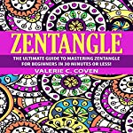 Zectangle: The Ultimate Guide to Mastering Zentangle for Beginners in 30 Minutes or Less! | Valerie Coven