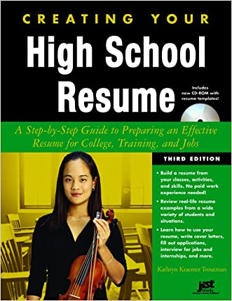 Creating Your High School Resume: A Step-By-Step Guide to Preparing an Effective Resume for College, Training, and Jobs [With CDROM] written by Kathryn Kraemer Troutman