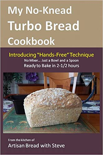 "My No-Knead Turbo Bread Cookbook (Introducing ""Hands-Free"" Technique): From the kitchen of Artisan Bread with Steve written by Steve Gamelin"