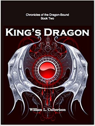 King's Dragon: Chronicles of the Dragon-Bound: Book 2 written by William Culbertson