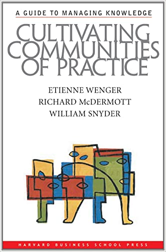 Cultivating Communities of Practice: A Guide to Managing Knowledge written by Etienne Wenger
