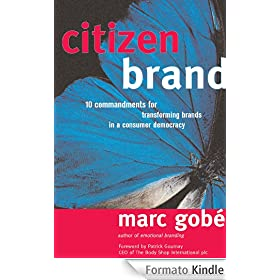 Citizen Brand: 10 Commandments for Transforming Brand Culture in a Consumer Democracy: 10 Commandments for Transforming Brands in a Consumer Democracy