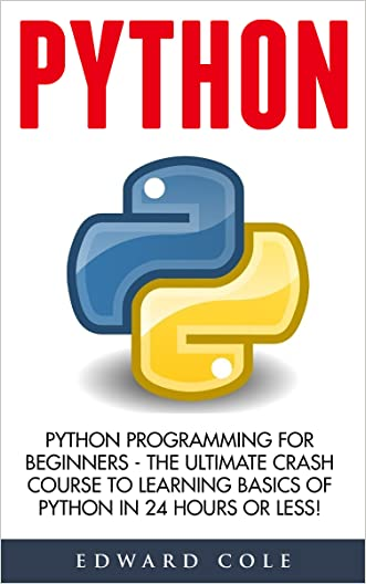 Python: Python Programming For Beginners - The Ultimate Crash Course To Learning Basics Of Python In 24 Hours Or Less! (Python Crash Course, Python Development, Python Books)