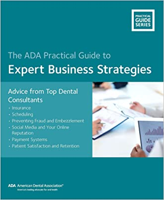 The ADA Practical Guide to Expert Business Strategies: Advice from Top Dental Consultants