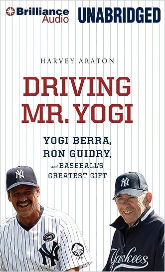 Driving Mr. Yogi: Yogi Berra, Ron Guidry, and Baseball's Greatest Gift written by Harvey Araton