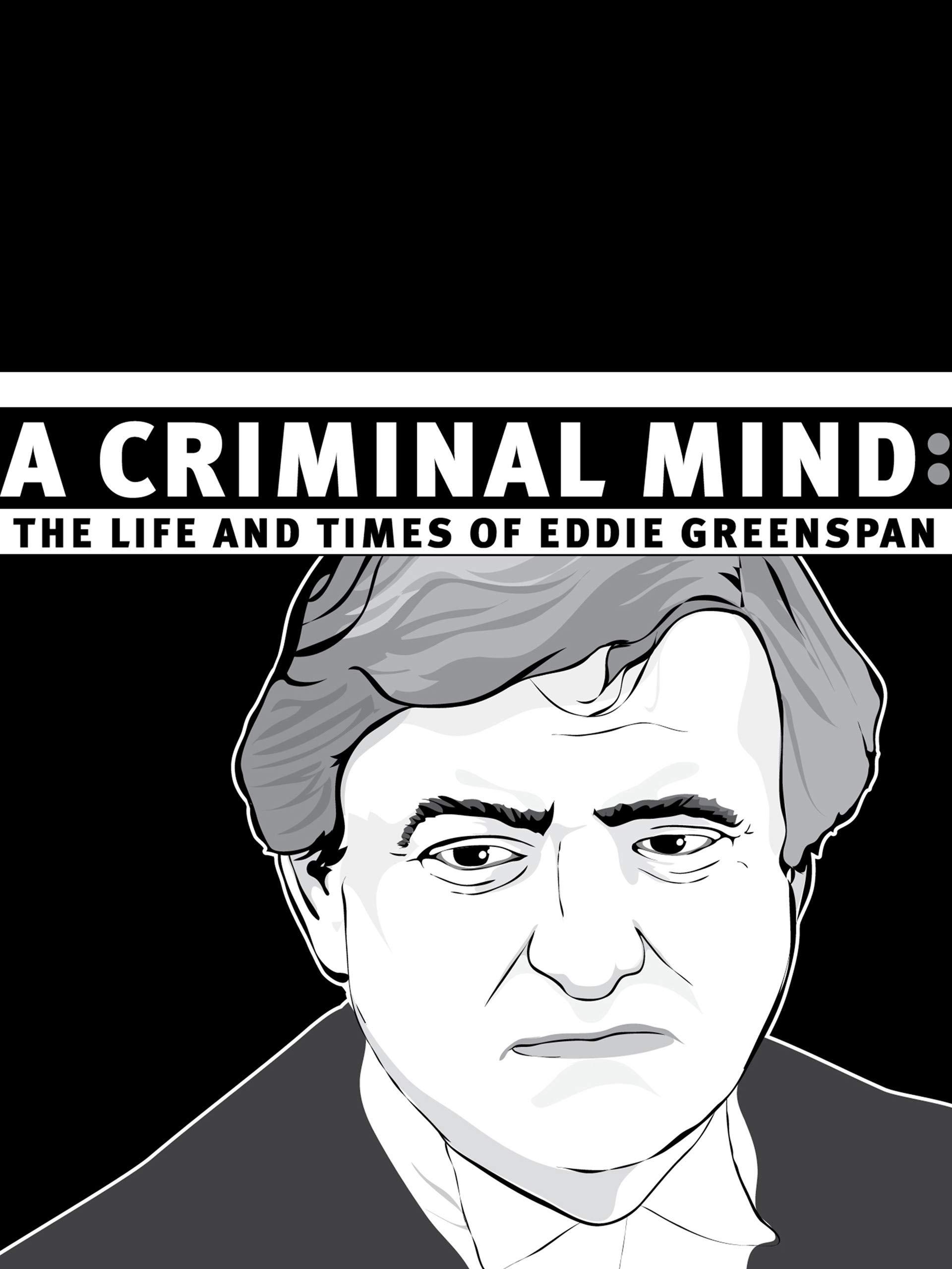 A Criminal Mind: The Life and Times of Edward Greenspan