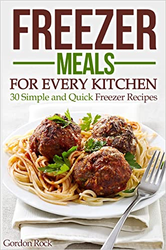 Freezer Meals for Every Kitchen: 30 Simple and Quick Freezer Recipes
