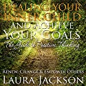 Healing Your Inner Child and Achieve Your Goals: The Guide to Positive Thinking: Renew, Change and Empower Others Audiobook by Laura Jackson Narrated by Diane Ficarra