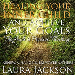 Healing Your Inner Child and Achieve Your Goals Audiobook