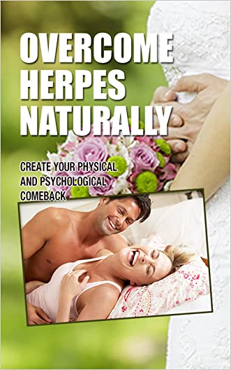 Overcoming Herpes Naturally: Create Your Physical and Psychological Comeback