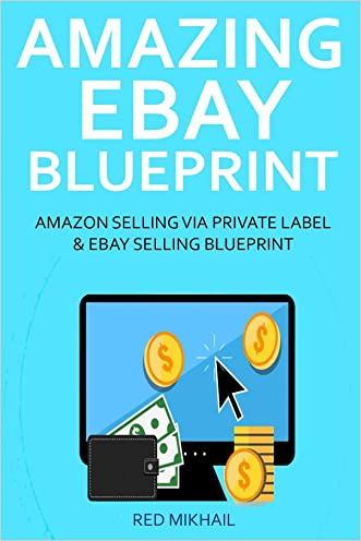 AMAZING EBAY BLUEPRINT: AMAZON SELLING VIA PRIVATE LABEL & EBAY SELLING BLUEPRINT
