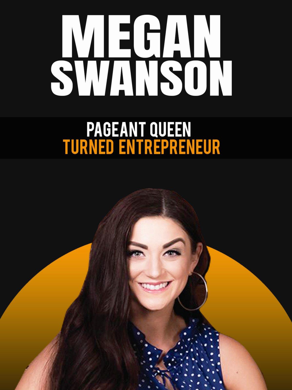 Megan Swanson: Pageant Queen Turned Entrepreneur