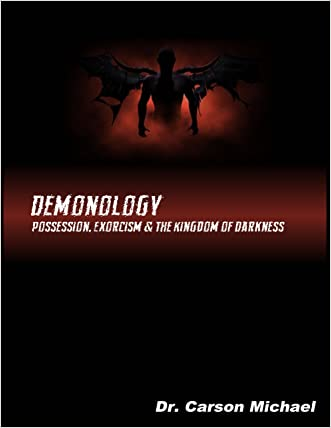 Demonology: Possession, Exorcism and the Kingdom of Darkness