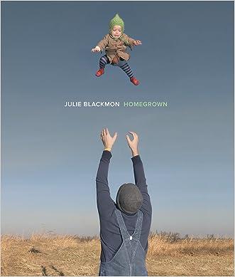 Julie Blackmon: Homegrown written by Julie Blackmon