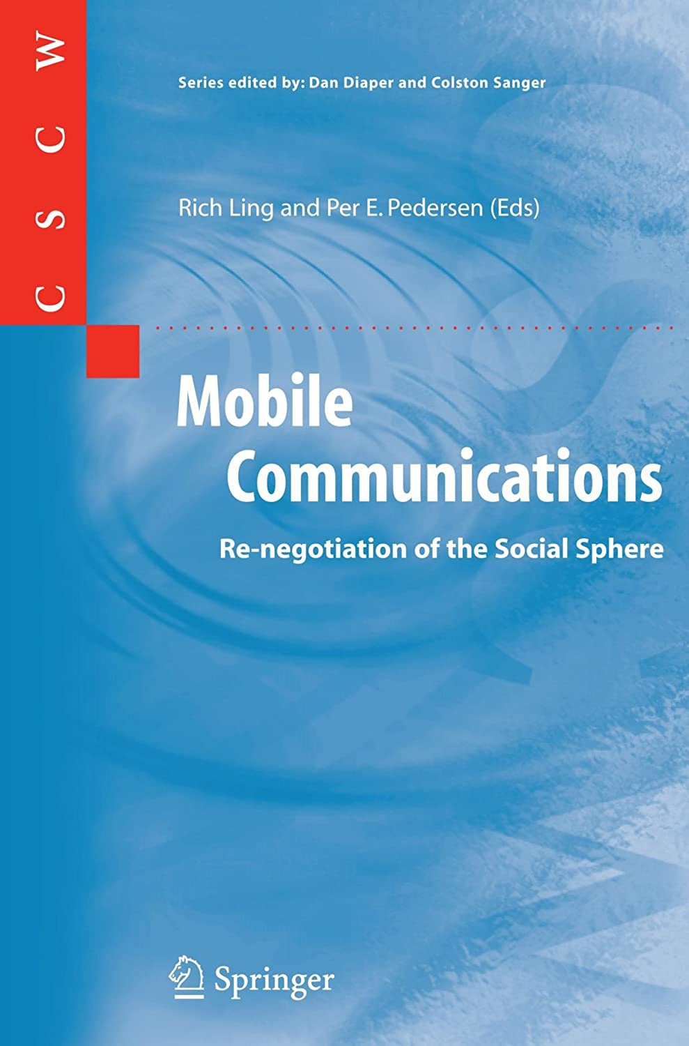 Mobile Communications: ReNegotiation of the Social Sphere Per E. Pedersen, Rich Ling