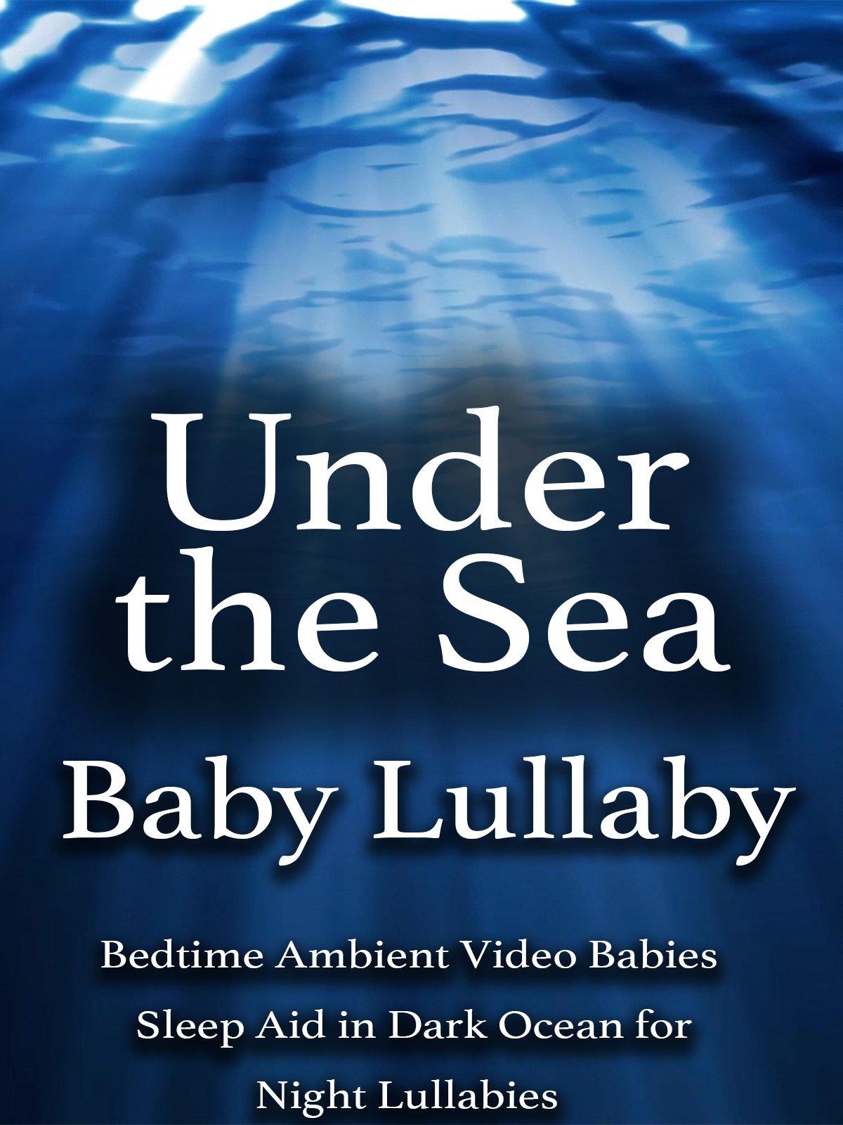 Under the Sea Baby Lullaby Bedtime Ambient Video Babies Sleep Aid in Dark Ocean for Night Lullabies