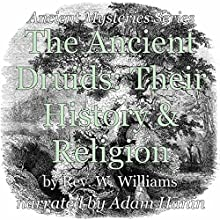 The Ancient Druids: Their History and Religion, Ancient Mysteries Series (       UNABRIDGED) by Rev. W. Williams Narrated by Adam Hanin
