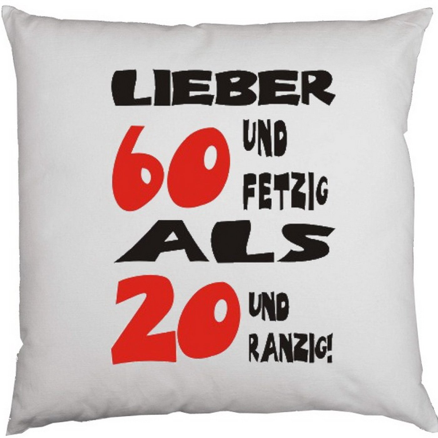 Kissen mit Innenkissen - zum 60. Geburtstag - Lieber 60 und fetzig als 20 und ranzig! - mit 40 x 40 cm - in weiß : )