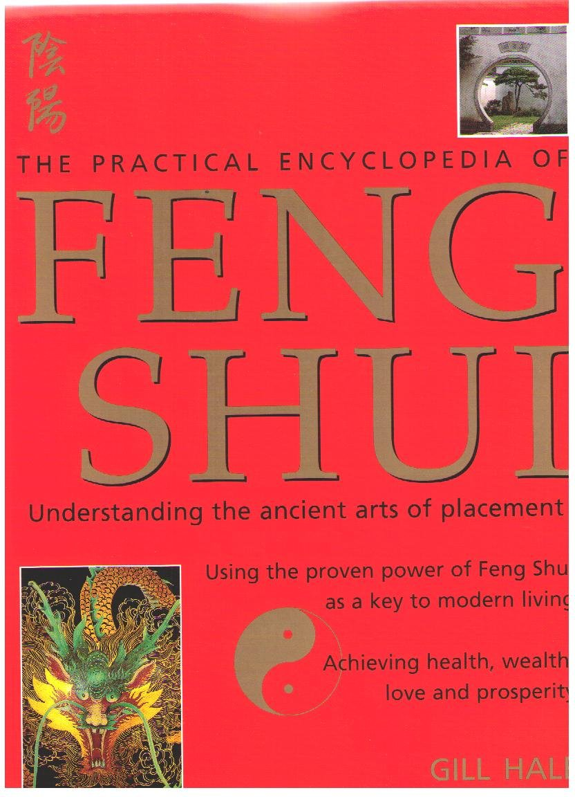 THE PRACTICAL ENCYCLOPEDIA OF FENG SHUI - Understanding the ancient arts of placement, HALE, GILL