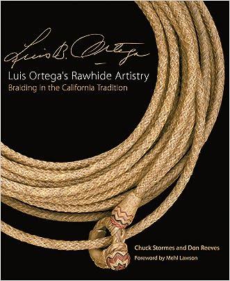 Luis Ortega?s Rawhide Artistry: Braiding in the California Tradition (The Western Legacies Series)