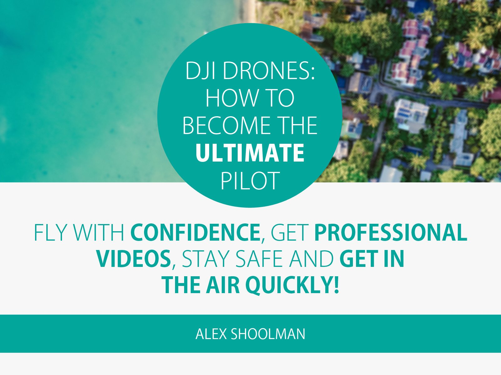 DJI Drones: How To Become The Ultimate Pilot