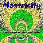 Maxtricity: The Science of Entangled Electrons Hörbuch von Michael Mathiesen Gesprochen von: Michael Mathiesen