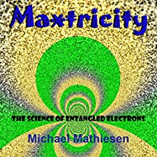 Maxtricity: The Science of Entangled Electrons Audiobook by Michael Mathiesen Narrated by Michael Mathiesen