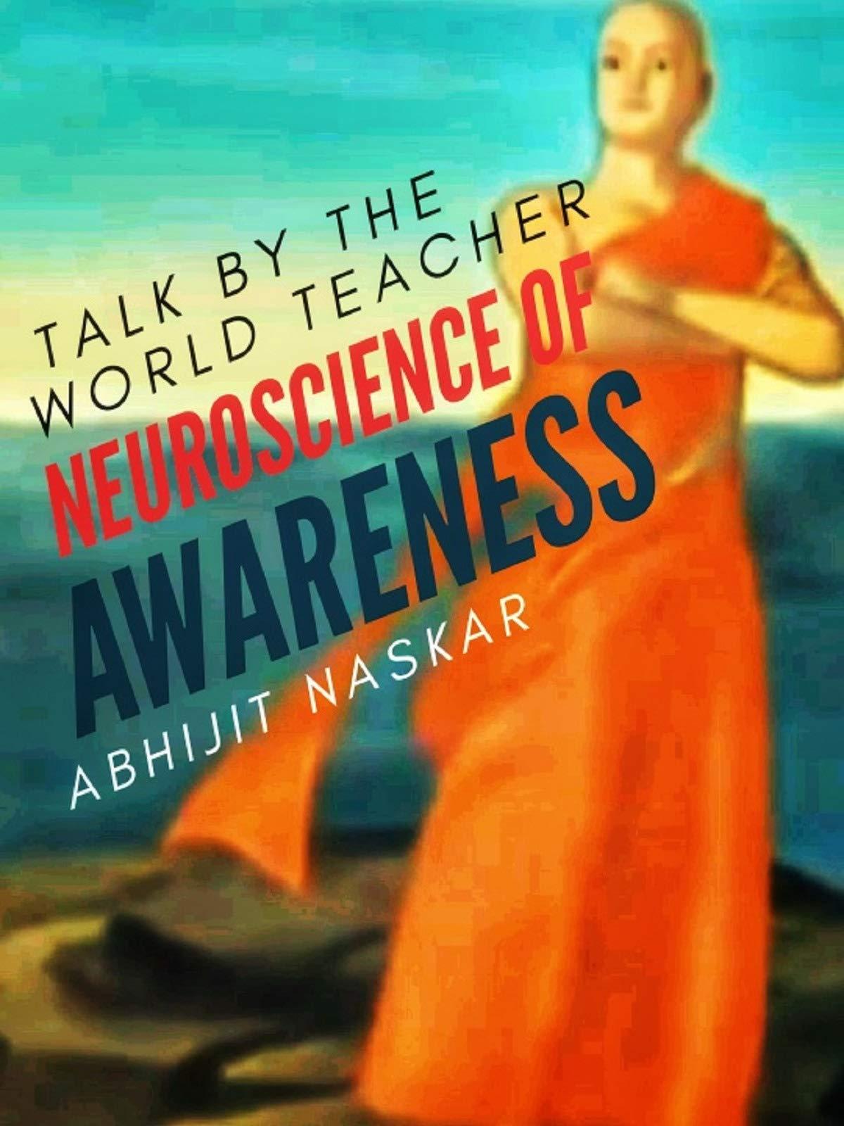 Neuroscience of Awareness | World Teacher Abhijit Naskar