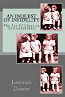 An Inquest Of Infidelity: The Act Of Cheating - DECLASSIFIED