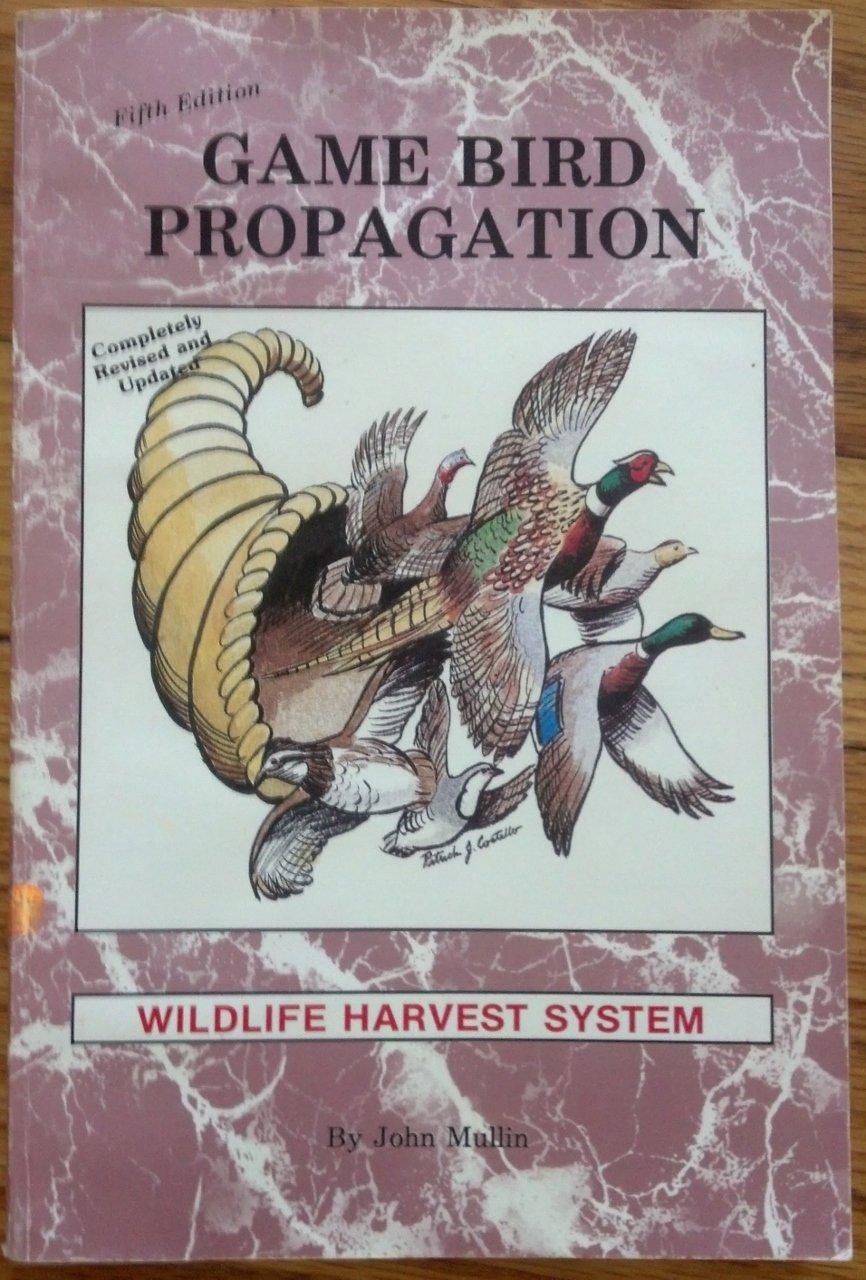 GAME BIRD PROPAGATION Wildlife Harvest System, Mullin, John & Peggy Boehmer