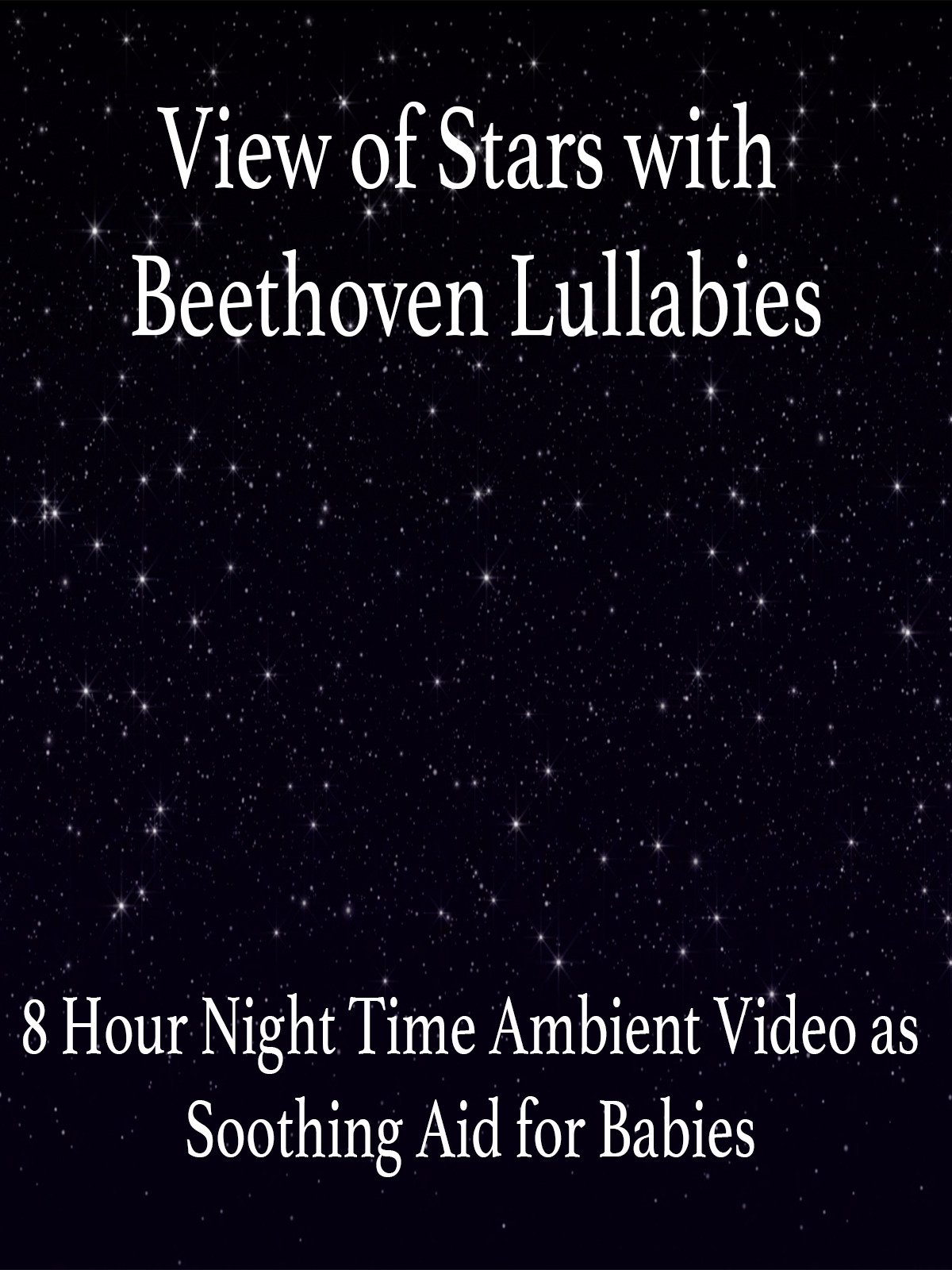 View of Stars with Beethoven Lullabies 8 Hour Night Time Ambient Video as Soothing Aid for Babies