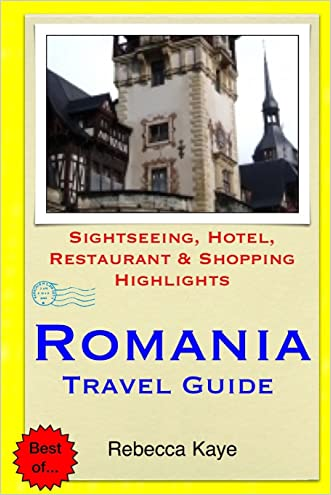 Romania Travel Guide: Sightseeing, Hotel, Restaurant & Shopping Highlights
