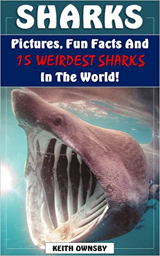 Sharks: 15 Weirdest Sharks in The World! Fun Facts, Pictures and More! (Shark Fun Facts, Shark Pictures, Shark Facts for Kids, Shark Books for Intermediate ... (Weirdest Animals in the World! Book 2) written by Keith Ownsby