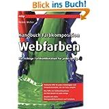 Handbuch Farbkomposition - Webfarben: Die richtige Farbkombination für jedes Design