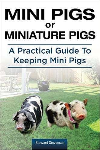 Mini Pigs or Miniature Pigs. A Practical Guide To Keeping Mini Pigs. written by Steward Stevenson