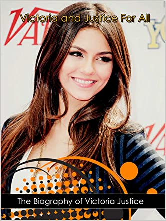 """Victorious"":  The Biography of Victoria Justice"
