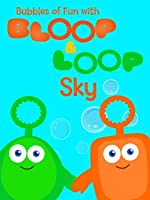 Bubbles Of Fun With Bloop And Loop - Sky