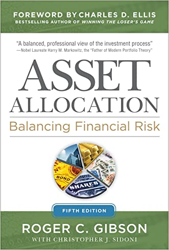 Asset Allocation: Balancing Financial Risk, Fifth Edition: Balancing Financial Risk, Fifth Edition written by Roger Gibson