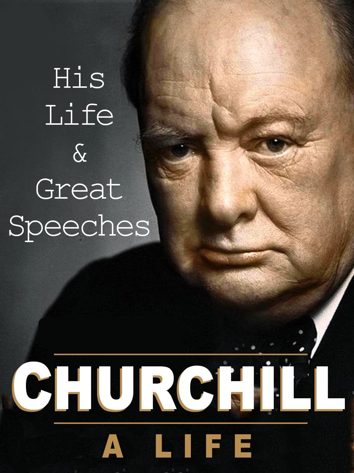 Churchill A Life: His Life & Great Speeches