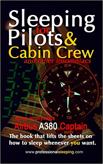 Sleeping For Pilots & Cabin Crew (And Other Insomniacs) written by An Anonymous Airbus A380 Captain