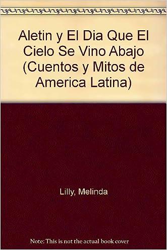 Aletin y El Dia Que El Cielo Se Vino Abajo (Cuentos y Mitos de America Latina) (Spanish Edition)