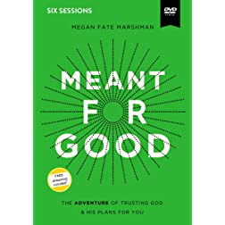Meant for Good Video Study: The Adventure of Trusting God and His Plans for You