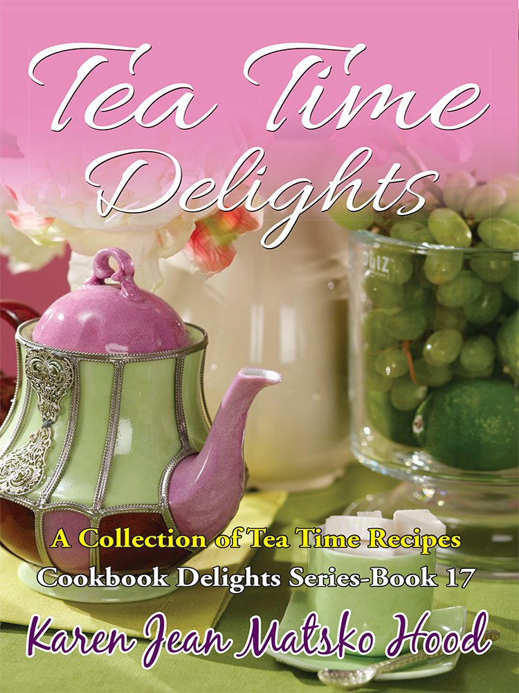 Tea Time Delights: A Collection of Tea Time Recipes (Cookbook ...