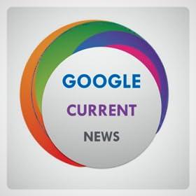 GOOGLE CURRENT NEWS
